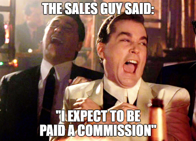 the-sales-guy-said-i-expect-to-be-paid-a-commission